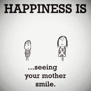 46802-Happiness-Is-Seeing-Your-Mother-Smile