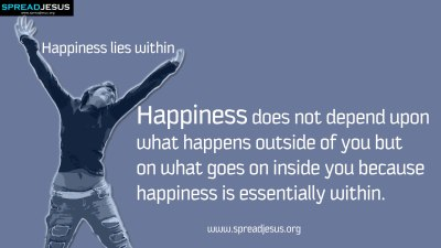 happiness-does-not-depend-upon-what-happens-outside-of-you-but-on-what-goes-on-inside-you-because-happiness-is-essentially-within-happiness-quote
