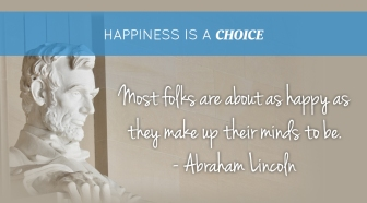 happiness-is-a-choice-most-folks-are-about-as-happy-as-they-make-up-their-minds-to-be-abraham-lincoln