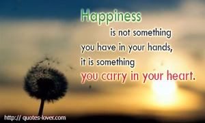 Happiness-is-not-something-you-have-in-your-hands-it-is-something-you-carry-in-your-heart