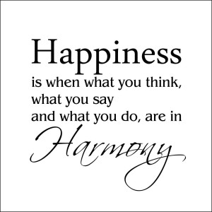 happiness_is_when_what_you_think_what_you_say_and_what_do_are_in_harmony
