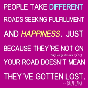 People-take-different-roads-seeking-fulfillment-and-happiness.-Just-because-theyre-not-on-your-road-doesnt-mean-theyve-gotten-lost.