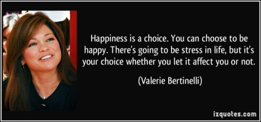 quote-happiness-is-a-choice-you-can-choose-to-be-happy-there-s-going-to-be-stress-in-life-but-it-s-valerie-bertinelli-16984