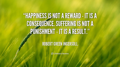 quote-Robert-Green-Ingersoll-happiness-is-not-a-reward-it-91577