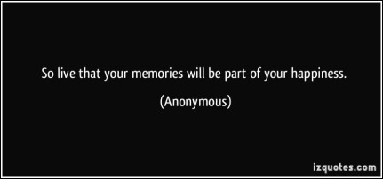 quote-so-live-that-your-memories-will-be-part-of-your-happiness-anonymous-353840
