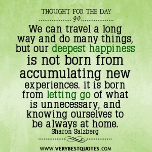 we-can-travel-a-long-way-and-do-many-things-but-our-deepest-happiness-is-not-born-from-accumulating-new-experiences-it-is-born-from-letting-go-of-what-is-unnecessary-and-knowing-ourselves-to-be-alw