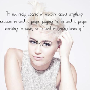 im-not-really-scared-or-insecure-about-anything-because-im-used-to-people-judging-me-im-used-to-people-knocking-me-down-so-im-used-to-getting-back-up-miley-cyrus